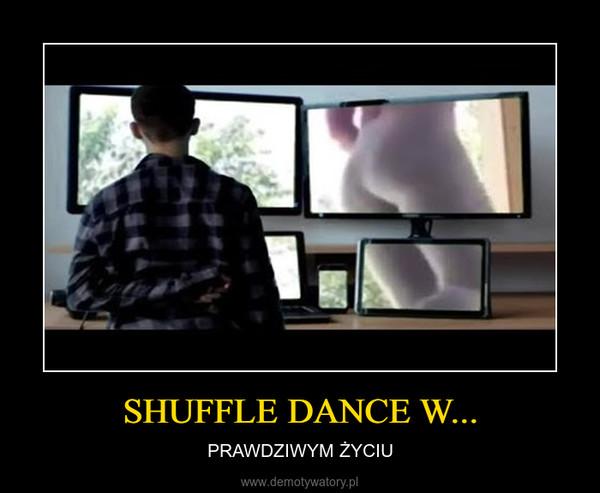 SHUFFLE DANCE W... – PRAWDZIWYM ŻYCIU