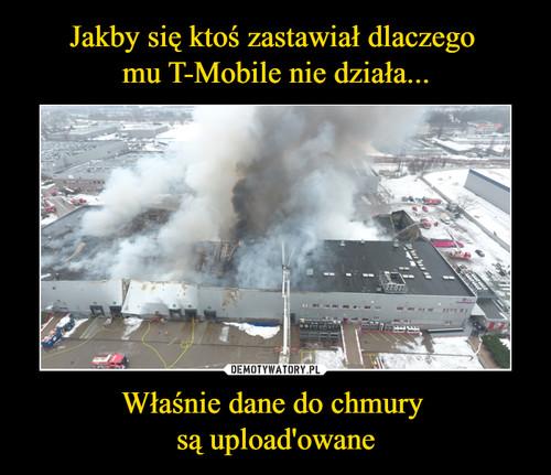 Jakby się ktoś zastawiał dlaczego  mu T-Mobile nie działa... Właśnie dane do chmury  są upload'owane