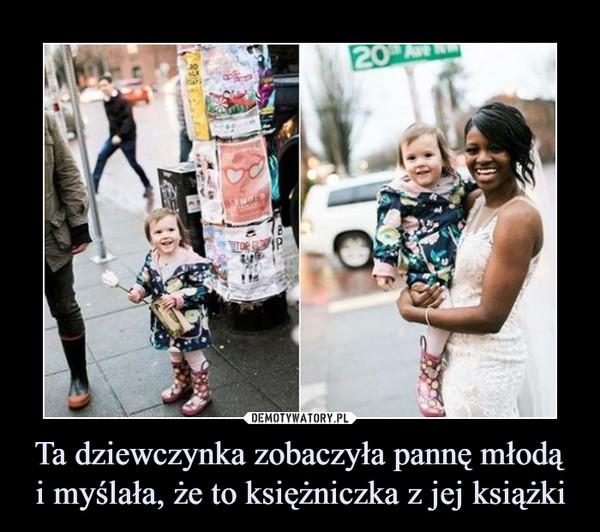 Ta dziewczynka zobaczyła pannę młodąi myślała, że to księżniczka z jej książki –