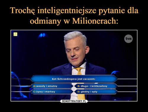 Trochę inteligentniejsze pytanie dla odmiany w Milionerach: