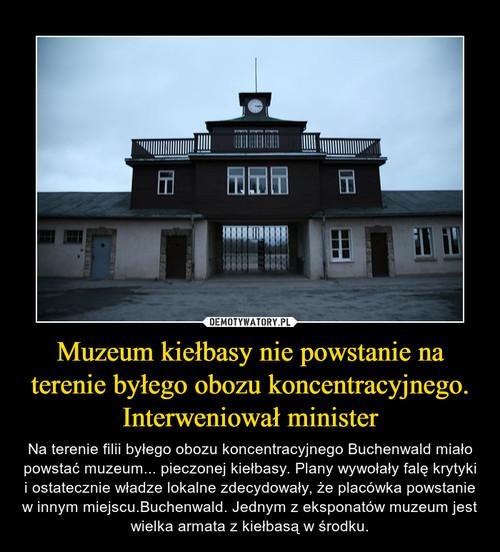 Muzeum kiełbasy nie powstanie na terenie byłego obozu koncentracyjnego. Interweniował minister