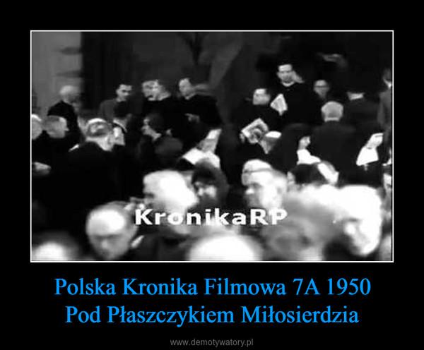 Polska Kronika Filmowa 7A 1950Pod Płaszczykiem Miłosierdzia –