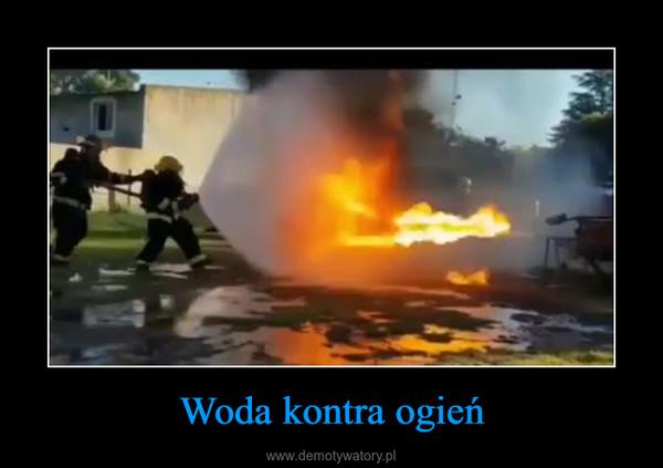 Woda kontra ogień –