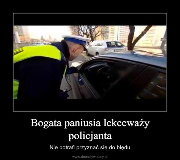 Bogata paniusia lekceważy policjanta – Nie potrafi przyznać się do błędu
