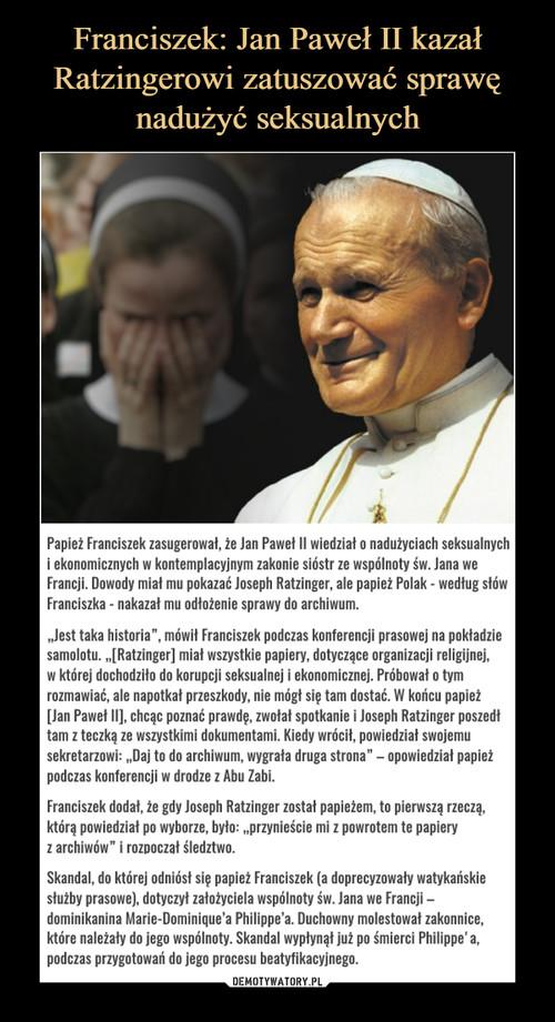 Franciszek: Jan Paweł II kazał Ratzingerowi zatuszować sprawę nadużyć seksualnych