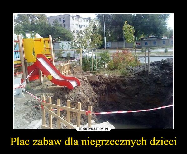 Plac zabaw dla niegrzecznych dzieci –