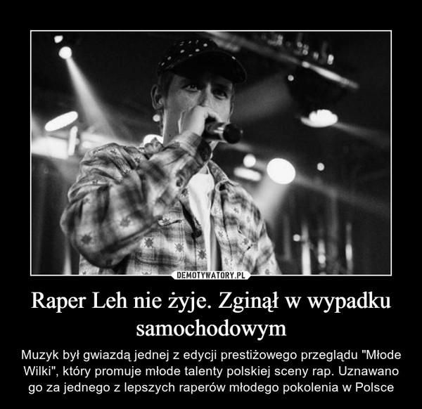 """Raper Leh nie żyje. Zginął w wypadku samochodowym – Muzyk był gwiazdą jednej z edycji prestiżowego przeglądu """"Młode Wilki"""", który promuje młode talenty polskiej sceny rap. Uznawano go za jednego z lepszych raperów młodego pokolenia w Polsce"""