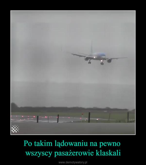 Po takim lądowaniu na pewno wszyscy pasażerowie klaskali –
