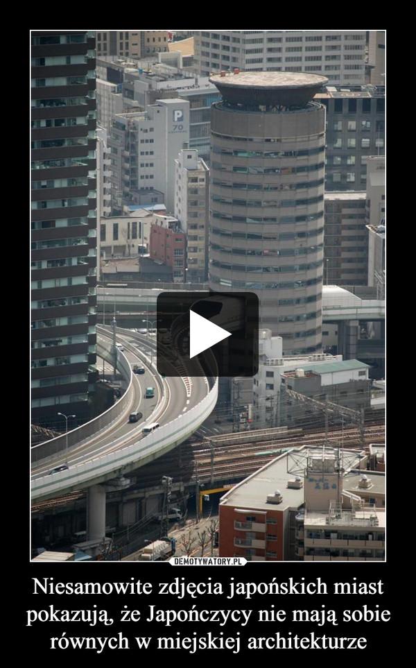 Niesamowite zdjęcia japońskich miast pokazują, że Japończycy nie mają sobie równych w miejskiej architekturze –