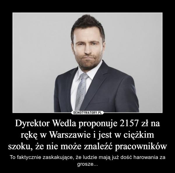 Dyrektor Wedla proponuje 2157 zł na rękę w Warszawie i jest w ciężkim szoku, że nie może znaleźć pracowników – To faktycznie zaskakujące, że ludzie mają już dość harowania za grosze...
