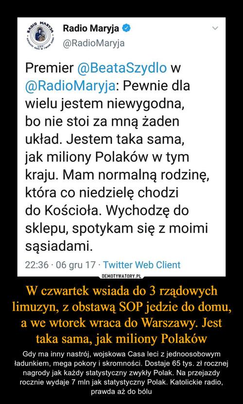 W czwartek wsiada do 3 rządowych limuzyn, z obstawą SOP jedzie do domu, a we wtorek wraca do Warszawy. Jest taka sama, jak miliony Polaków