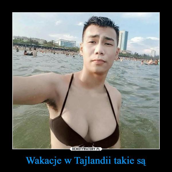Wakacje w Tajlandii takie są –
