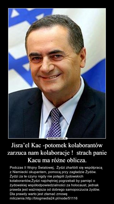 Jisra'el Kac -potomek kolaborantów zarzuca nam kolaboracje !  strach panie Kacu ma różne oblicza.