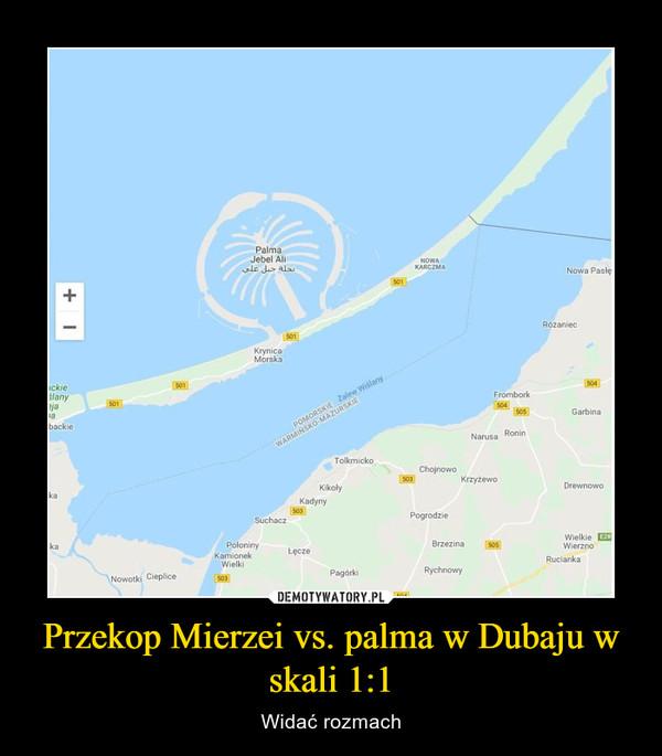 Przekop Mierzei vs. palma w Dubaju w skali 1:1 – Widać rozmach