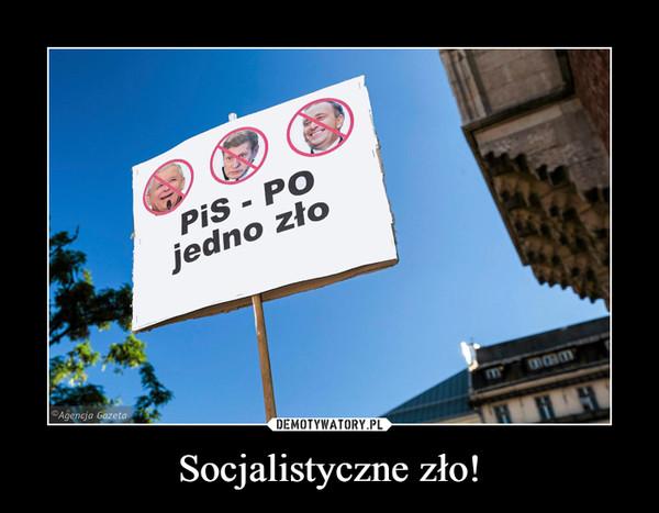 Socjalistyczne zło! –
