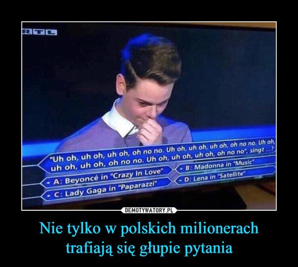 Nie tylko w polskich milionerachtrafiają się głupie pytania –