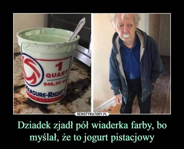 Dziadek zjadł pół wiaderka farby, bo myślał, że to jogurt pistacjowy –