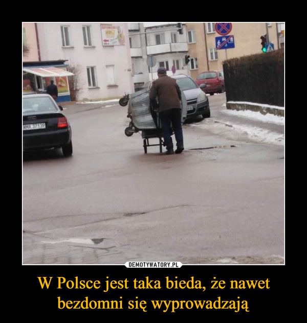 W Polsce jest taka bieda, że nawet bezdomni się wyprowadzają –