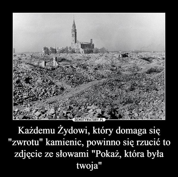 """Każdemu Żydowi, który domaga się """"zwrotu"""" kamienic, powinno się rzucić to zdjęcie ze słowami """"Pokaż, która była twoja"""" –"""