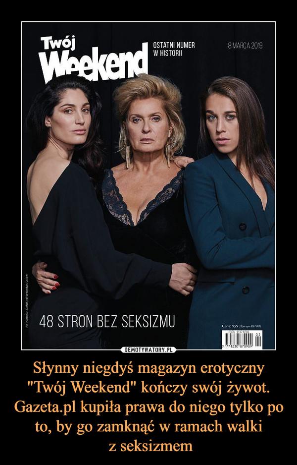 """Słynny niegdyś magazyn erotyczny """"Twój Weekend"""" kończy swój żywot. Gazeta.pl kupiła prawa do niego tylko po to, by go zamknąć w ramach walki z seksizmem –"""