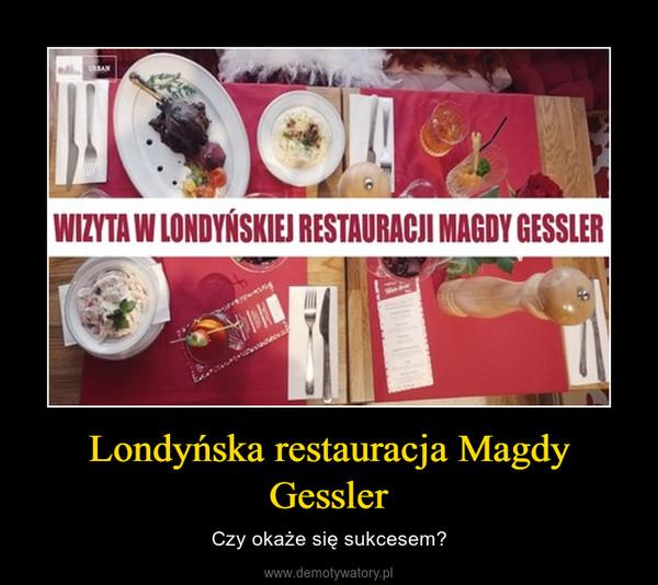 Londyńska restauracja Magdy Gessler – Czy okaże się sukcesem?