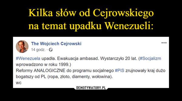 –  The Wojciech Cejrowski14 godz. 6#Wenezuela upadła. Ewakuacja ambasad. Wystarczyło 20 lat. (#Socjalizmwprowadzono w roku 1999.)Reformy ANALOGICZNE do programu socjalnego #PiS zrujnowały kraj dużobogatszy od PL (ropa, złoto, diamenty, wołowina).