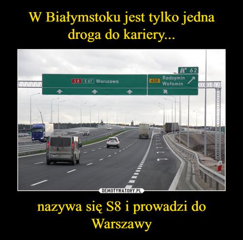 W Białymstoku jest tylko jedna droga do kariery... nazywa się S8 i prowadzi do Warszawy
