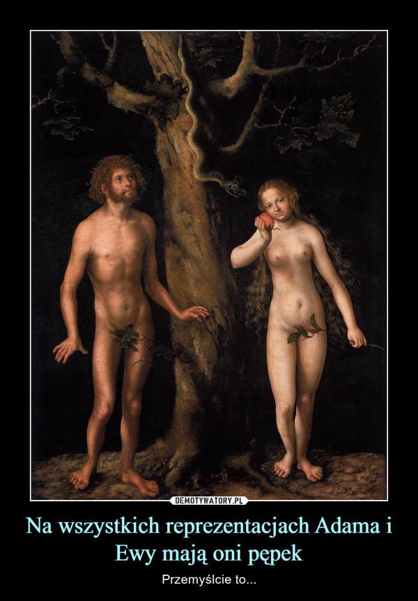 Na wszystkich reprezentacjach Adama i Ewy mają oni pępek – Przemyślcie to...