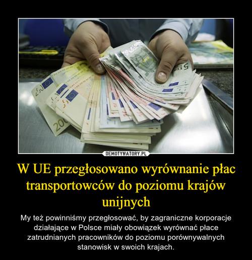 W UE przegłosowano wyrównanie płac transportowców do poziomu krajów unijnych