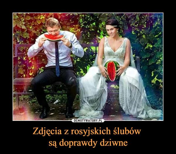 Zdjęcia z rosyjskich ślubów są doprawdy dziwne –