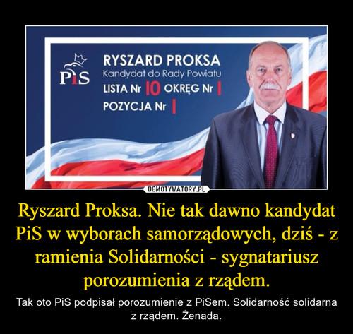 Ryszard Proksa. Nie tak dawno kandydat PiS w wyborach samorządowych, dziś - z ramienia Solidarności - sygnatariusz porozumienia z rządem.