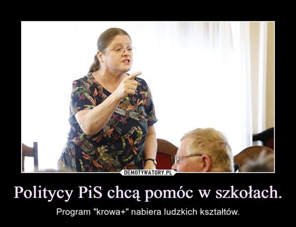 """Politycy PiS chcą pomóc w szkołach. – Program """"krowa+"""" nabiera ludzkich kształtów."""