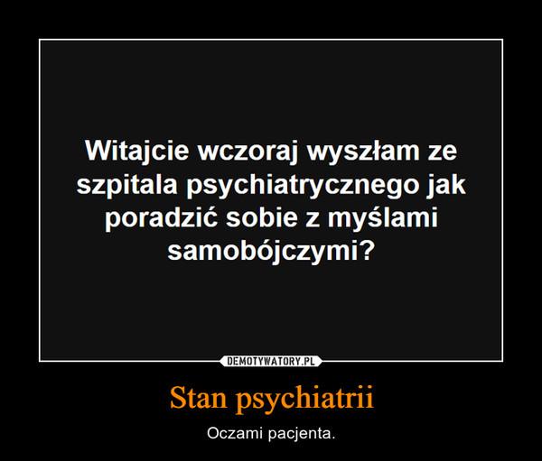 Stan psychiatrii – Oczami pacjenta.