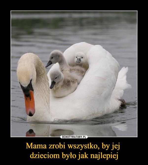 Mama zrobi wszystko, by jej dzieciom było jak najlepiej –