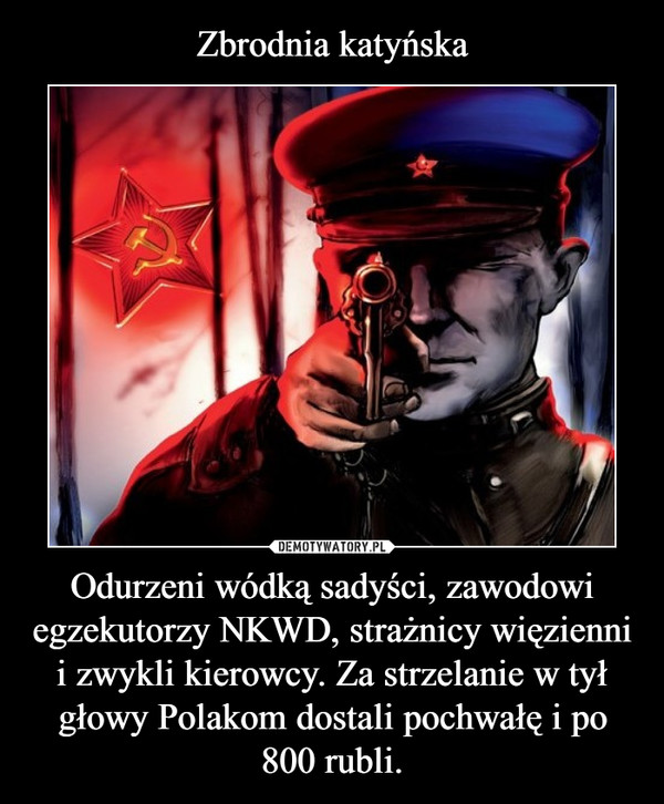 Odurzeni wódką sadyści, zawodowi egzekutorzy NKWD, strażnicy więzienni i zwykli kierowcy. Za strzelanie w tył głowy Polakom dostali pochwałę i po 800 rubli. –