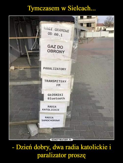 Tymczasem w Sielcach... - Dzień dobry, dwa radia katolickie i paralizator proszę