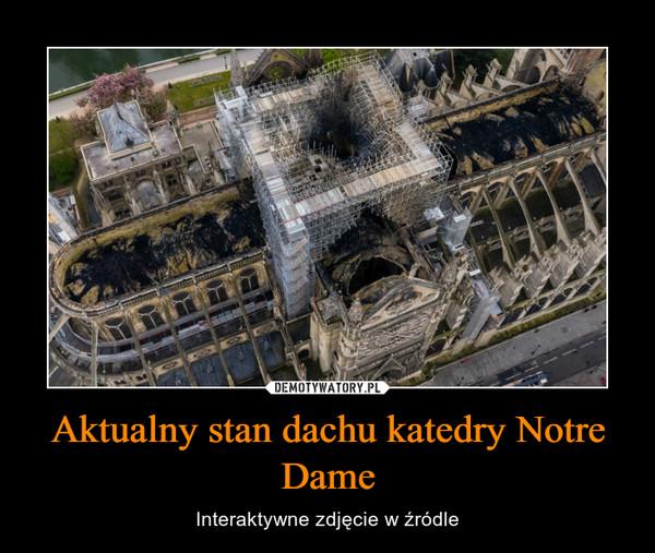 Aktualny stan dachu katedry Notre Dame – Interaktywne zdjęcie w źródle