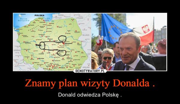 Znamy plan wizyty Donalda . – Donald odwiedza Polskę .