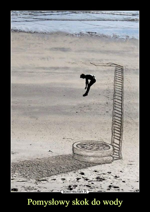 Pomysłowy skok do wody –
