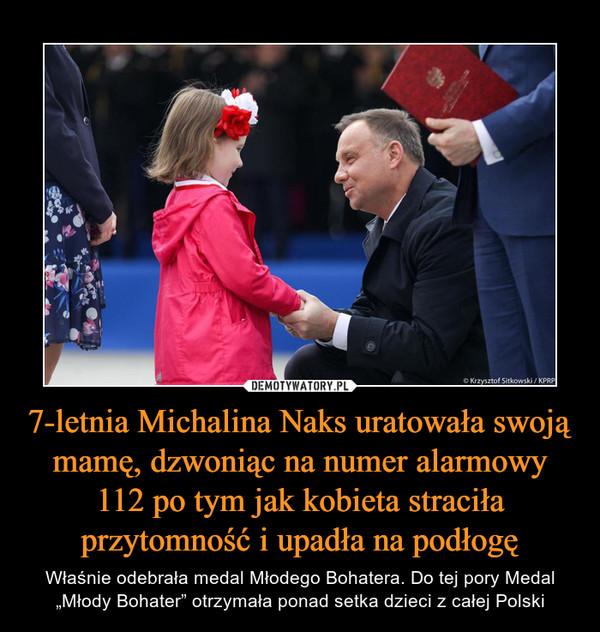 """7-letnia Michalina Naks uratowała swoją mamę, dzwoniąc na numer alarmowy 112 po tym jak kobieta straciła przytomność i upadła na podłogę – Właśnie odebrała medal Młodego Bohatera. Do tej pory Medal """"Młody Bohater"""" otrzymała ponad setka dzieci z całej Polski"""