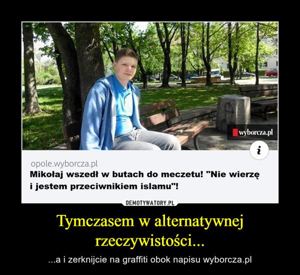 Tymczasem w alternatywnej rzeczywistości... – ...a i zerknijcie na graffiti obok napisu wyborcza.pl