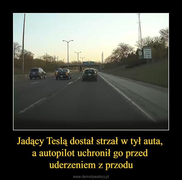 Jadący Teslą dostał strzał w tył auta, a autopilot uchronił go przed uderzeniem z przodu –