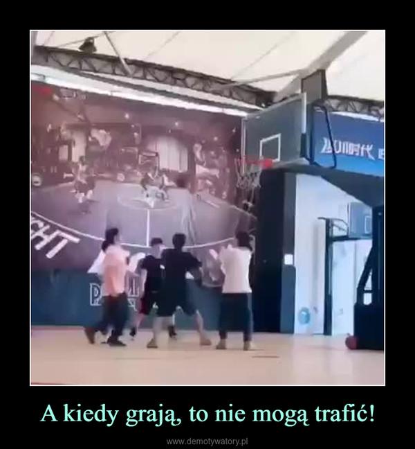 A kiedy grają, to nie mogą trafić! –