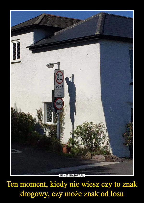 Ten moment, kiedy nie wiesz czy to znak drogowy, czy może znak od losu –