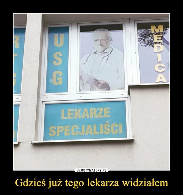 Gdzieś już tego lekarza widziałem –
