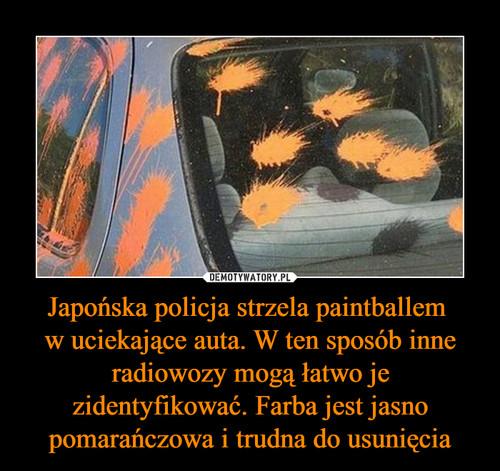 Japońska policja strzela paintballem  w uciekające auta. W ten sposób inne radiowozy mogą łatwo je zidentyfikować. Farba jest jasno pomarańczowa i trudna do usunięcia