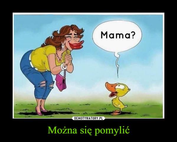 Można się pomylić –  Mama?