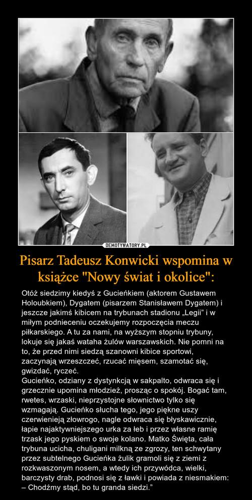 """Pisarz Tadeusz Konwicki wspomina w książce ''Nowy świat i okolice"""":"""