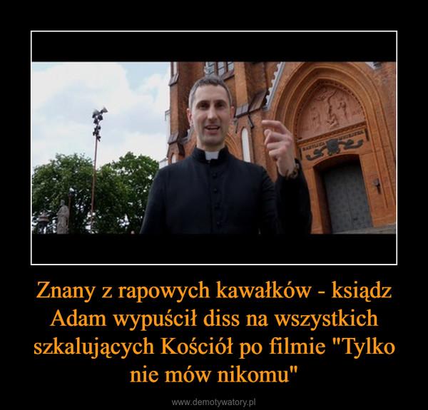 """Znany z rapowych kawałków - ksiądz Adam wypuścił diss na wszystkich szkalujących Kościół po filmie """"Tylko nie mów nikomu"""" –"""