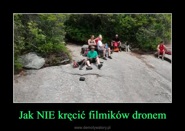 Jak NIE kręcić filmików dronem –